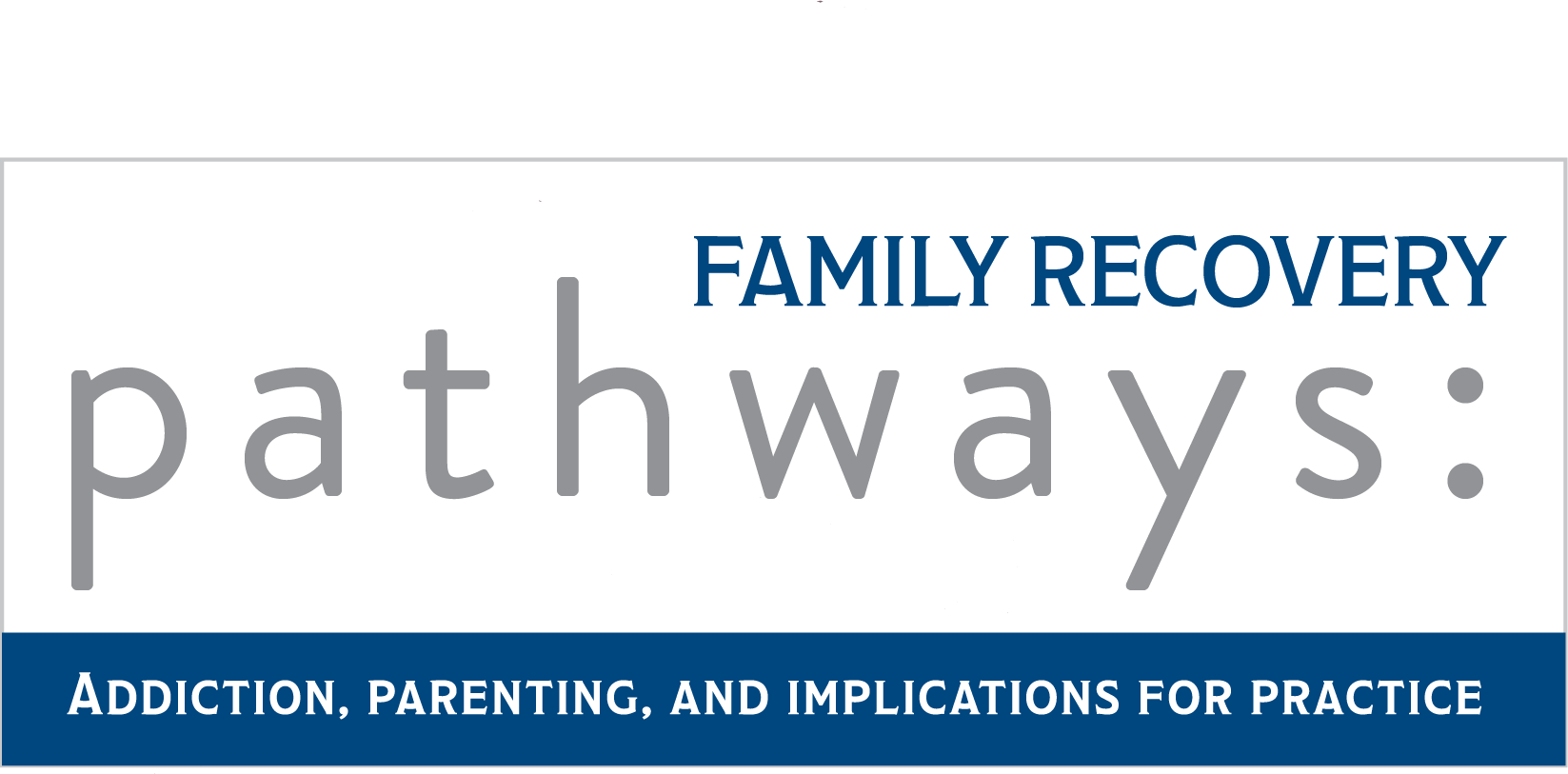 Family Recovery Pathways Conference, May 6-8, 2019