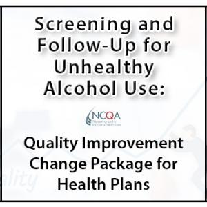 Screening and Follow-Up for Unhealthy Alcohol Use: Quality Improvement Change Package for Health Plans