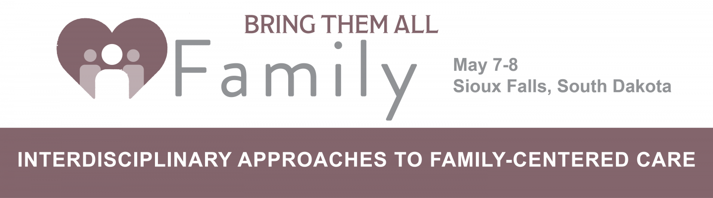 Bring Them All: Interdisciplinary Approaches to Family-Centered Care