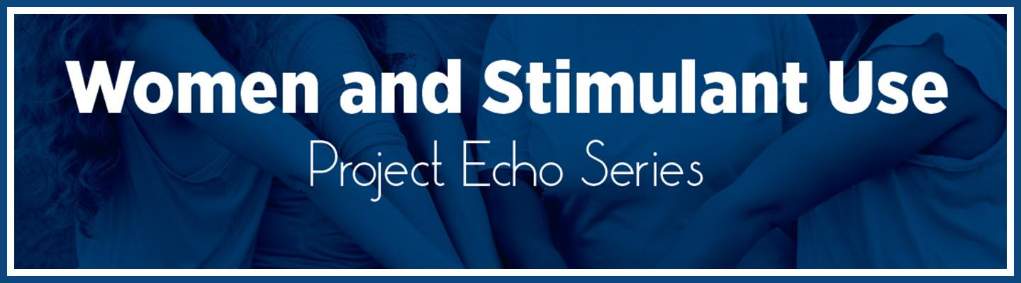 Women and Stimulant Use - Project Echo Series